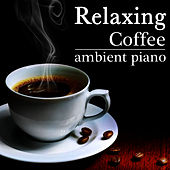Relaxing Coffe. Ambient Piano by Katharina Maier