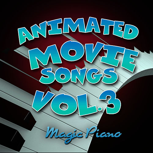 Animated Movie Songs Vol. 3 by Magic Piano