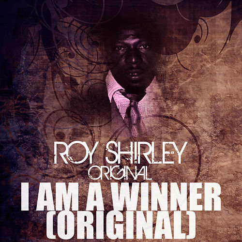 I Am A Winner (Original) by Roy Shirley