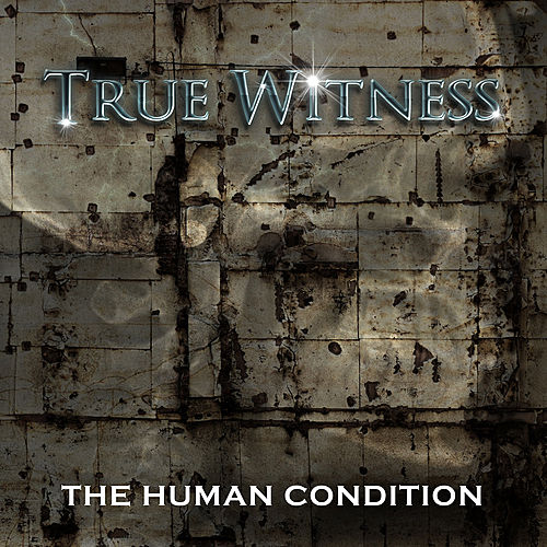 The Human Condition by True Witness
