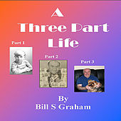 My Three Part Life by Bill Graham
