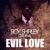 Evil Love by Roy Shirley