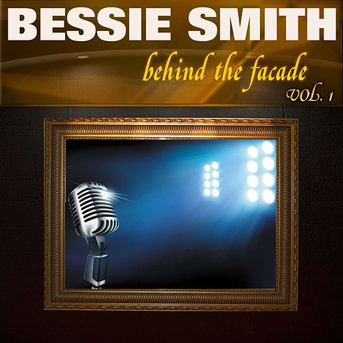 Behind the Facade - Bessie Smith, Vol. 1 by Bessie Smith
