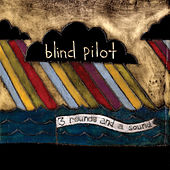 3 Rounds and a Sound by Blind Pilot