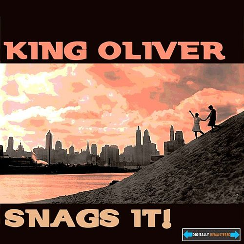 King Oliver Snags It ! von King Oliver