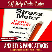Anxiety & Panic Attacks: Stop Attacks in Their Tracks by Self Help Audio Center