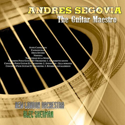 The Guitar Maestro - Andres Segovia by Andres Segovia