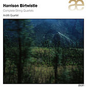 Birtwistle: Complete String Quartets by Arditti Quartet
