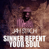 Sinners Repent Your Soul by Jah Stitch