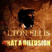 What A Dillusion by Alton Ellis