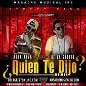 Quien Te Dijo (REMIX) (feat. De La Ghetto) - Single by Alex Kyza