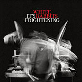It's Frightening by White Rabbits