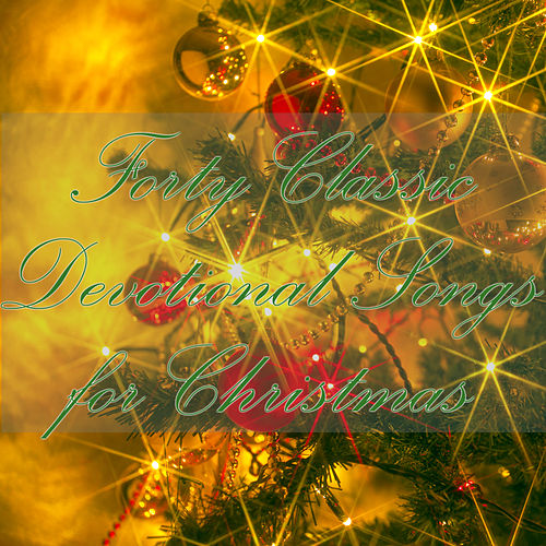 40 Classic Devotional Songs For Christmas by Christmas Music Experts