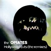 Hollywood Cuts (The Remixes) by The Opiates