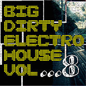 Big Dirty Electro House Vol 8 by Various Artists