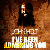 I've Been Admiring You by John Holt