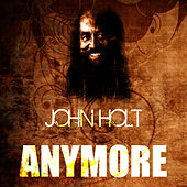 Anymore by John Holt