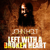 Left With A Broken Heart by John Holt