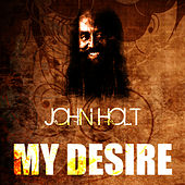 My Desire by John Holt