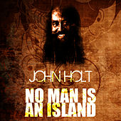 No Man Is An Island by John Holt
