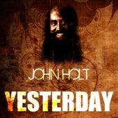 Yesterday by John Holt