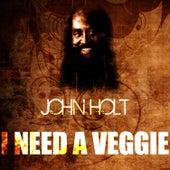 I Need A Veggie by John Holt