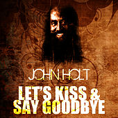 Let's Kiss & Say Goodbye by John Holt