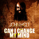 Can I Change My Mind by John Holt
