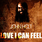 Love I Can Feel by John Holt