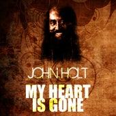 My Heart Is Gone by John Holt