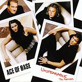 Unspeakable (The Remixes) by Ace Of Base