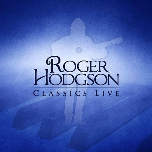 Classics Live by Roger Hodgson