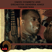 Takabatana by Simon Chimbetu and The Orchestra Dendera Kings