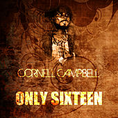 Only Sixteen by Cornell Campbell