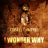 I Wonder Why by Cornell Campbell