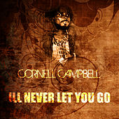 I'll Never Let You Go by Cornell Campbell