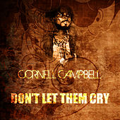 Don't Let Them Cry by Cornell Campbell