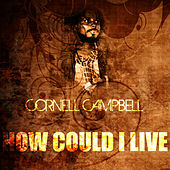 How Could I Live by Cornell Campbell