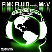 We Rock The World (feat. Mr. V) [Remix Pack] by Pink Fluid