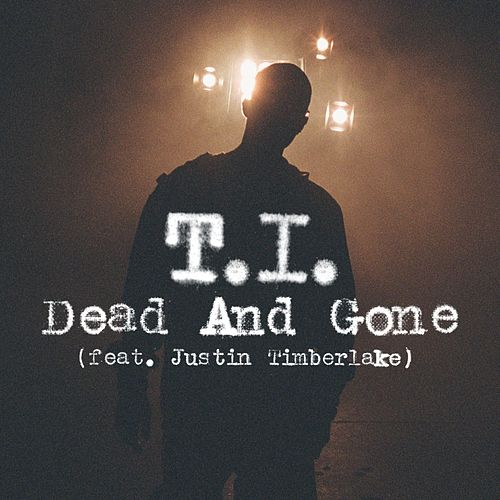 Dead And Gone [feat. Justin Timberlake] von T.I.