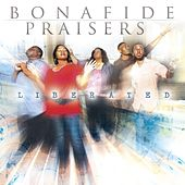 Liberated by Bonafide Praisers