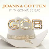 If I'm Gonna Be Bad by Joanna Cotten