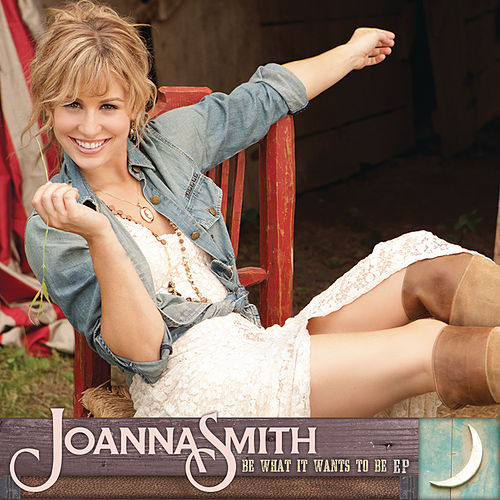Be What It Wants To Be EP by Joanna Smith
