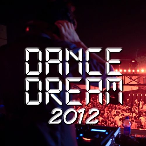 Dance Dream 2012 by Various Artists
