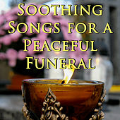 Soothing Songs for a Peaceful Funeral by Various Artists