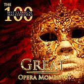 The 100 Best Classical Masterworks: Great Opera Moments by Various Artists
