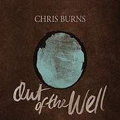 Out of the Well by Chris Burns