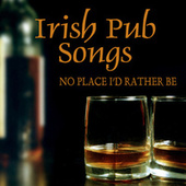 Irish Pub Songs - No Place I'd Rather Be by Irish Pub Songs
