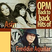 OPM Back to Back Hits of Freddie Aguilar & Asin by Various Artists