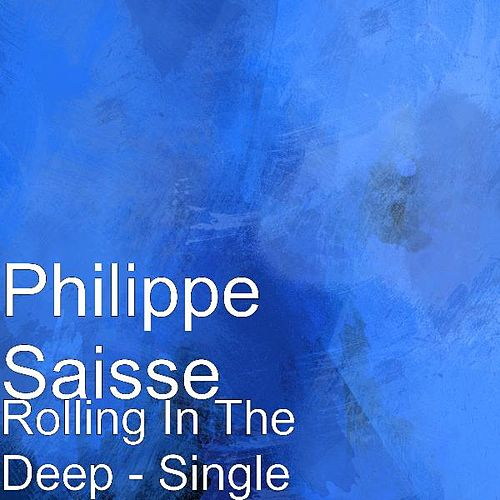 Rolling In The Deep - Single by Philippe Saisse
